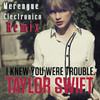 Taylor Swift I - Knew - You - Were - Trouble  ( Merengue Electronico ) Remix