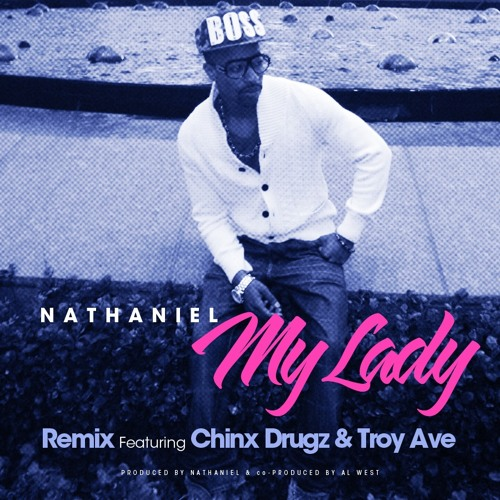 Nathaniel - My Lady Feat Chinx Drugz and Troy Ave