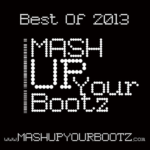 """Mash-Up Your Bootz Party """"Best Of 2013"""" Mix"""