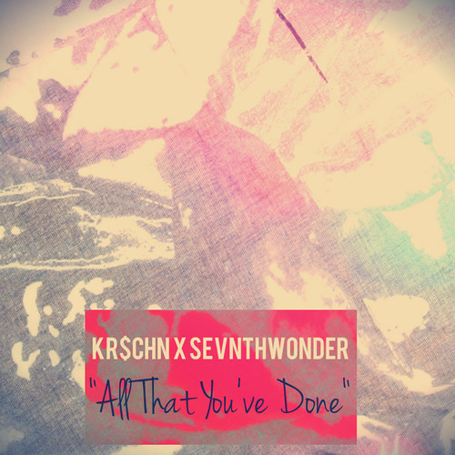 All That You've Done by SevnthWonder & KR$CHN
