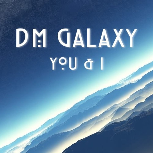 You & I by DM Galaxy