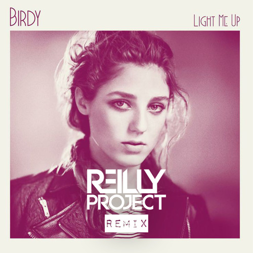 Birdy - Light Me Up (ReillyProject Remix)[Free Download]