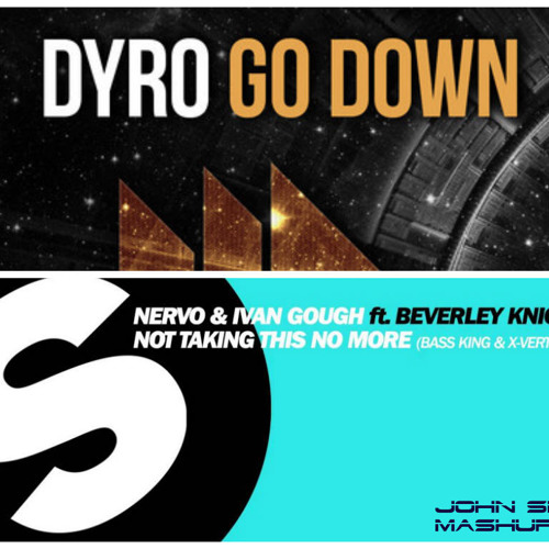 Dyro vs Nervo, Ivan Gough & Beverly Knight, MAKJ Rmx - Not Taking Down No More (John Spano Mashup)