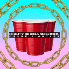 Beauty Brain & Subshock - Drunk Fighters [FREE DOWNLOAD]