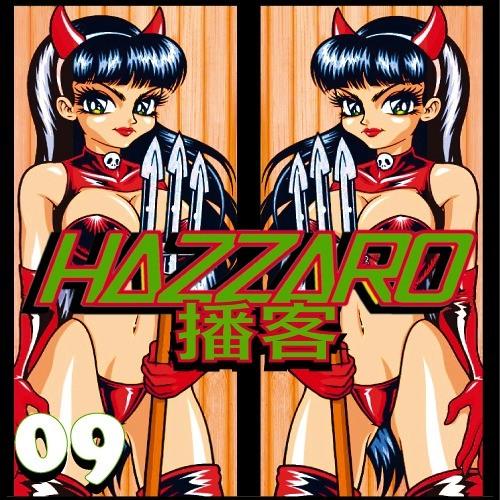 Hazzaro Podcast #09