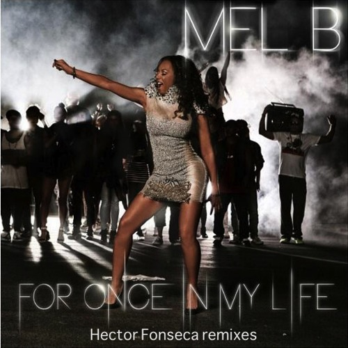 Mel B-For Once In My Life Remix Preview (Hector Fonseca Club Mix + Fonseca & Salazar Tribal Dub)