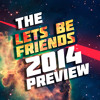 Lets Be Friends | The 2014 Preview