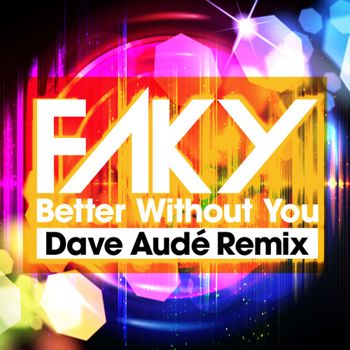 "FAKY ""Better Without You"" - Dave Aude Remix"