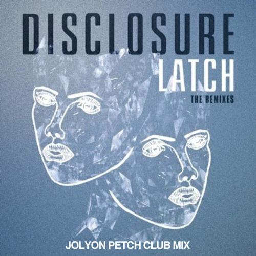 Disclosure ft. Sam Smith - Latch (Jolyon Petch's 2014 Club Mix) FREE D/L