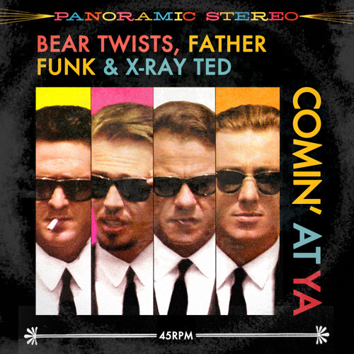 Bear Twists, Father Funk & X-Ray Ted - Comin' At Ya  **FREE DOWNLOAD**
