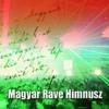 Magyar RAVE Himnusz / Hungarian National RAVE Anthem