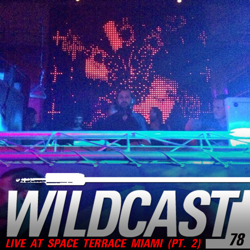 Wildcast 78 - Live at Space Terrace Miami (Part 2)