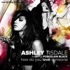 Ashley Tisdale & Porcelain Black - How Do You Love Someone