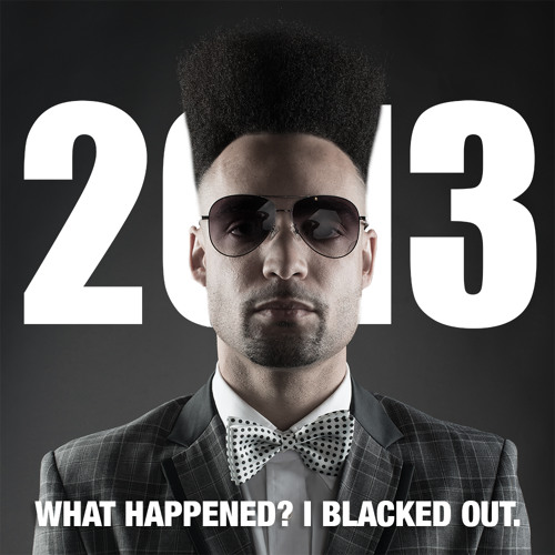 2013: What Happened?  I Blacked Out. (The Party)