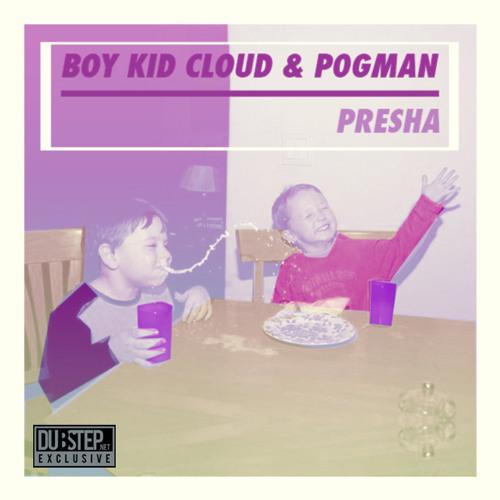 Presha by Boy Kid Cloud & P0gman - Dubstep.NET Exclusive