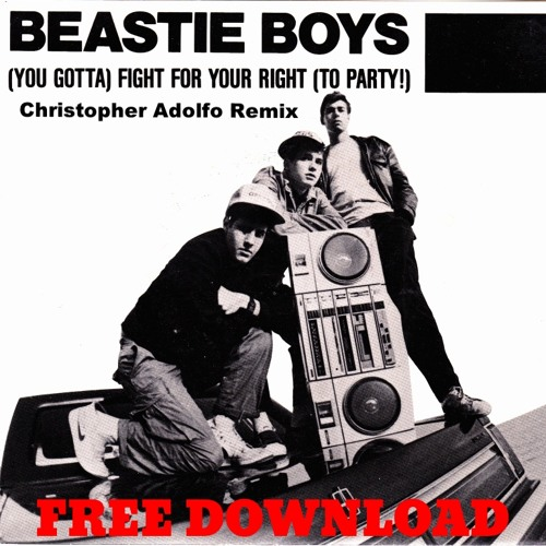 Beastie Boys- Fight For Your Right (Christopher Adolfo Remix) FREE DOWNLOAD