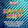 Let's Go Crazy (Original Mix) - Brandon Hadden, Jake Baschiera & Tom Flood (Snap Music) OUT NOW!