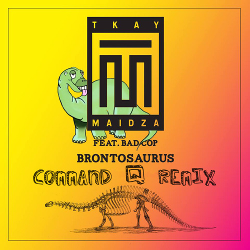 Brontosaurus - Tkay Maidza Feat. Bad Cop (COMMAND Q Remix)