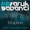 Faruk Sabanci - Eruption [FREE DOWNLOAD]