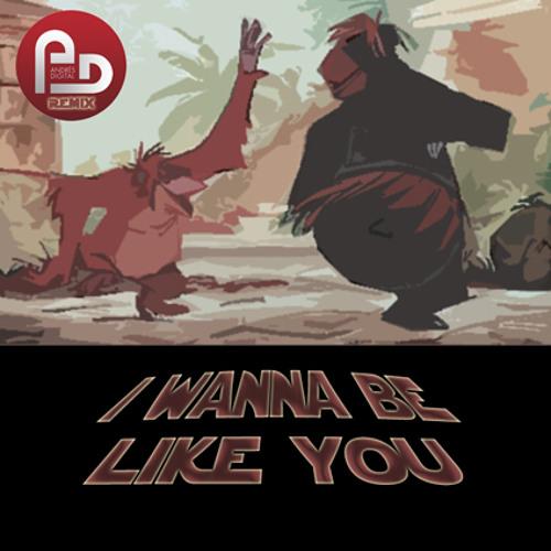 I wanna be like you (Andrés Digital Remix)