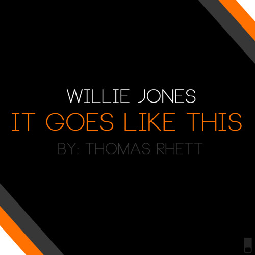 "Willie Jones ""It Goes Like This"" By Thomas Rhett"