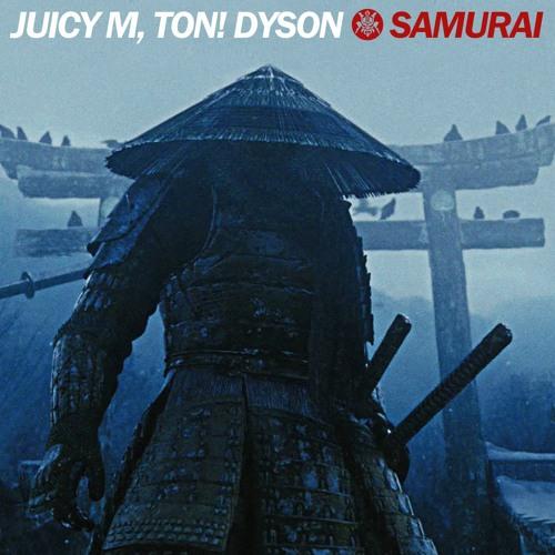 JUICY M & TON! DYSON - SAMURAI [OUT NOW!]