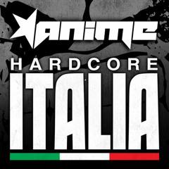 FREE DOWNLOAD: DJ AniMe - Hardcore Italia Podcast #40