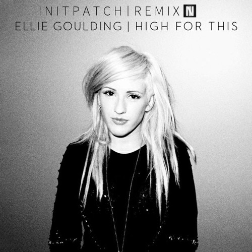 Ellie Goulding - High for This (INITPATCH Remix) FREE DOWNLOAD