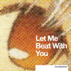 Let Me Beat With You