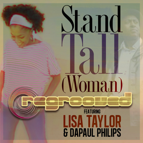ReGrooved Feat. Lisa Taylor & DaPaul Philips - Stand Tall (Woman) - Available now!
