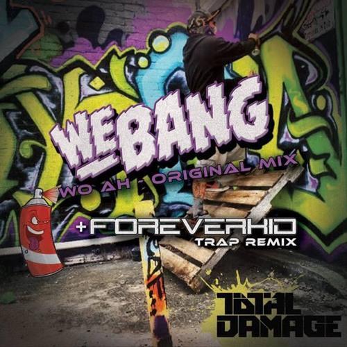 We Bang - Wo Ah! (Original Mix) / (ForeverKid Trap Remix) Total Damage Records 1/20/2014