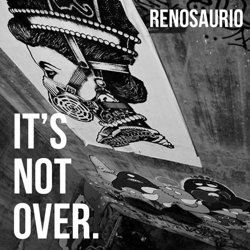 Renosaurio - It's Not Over(Original Mix) ¡¡Free Download In Description!!!!