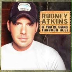 Rodney Atkins: If You're Going Through Hall.