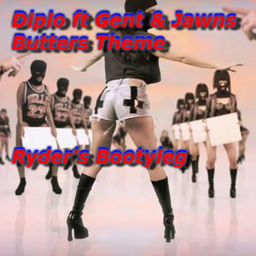 Diplo ft Gent & Jawns - Butters Theme (Ryder's Bootyleg)[Free DL]