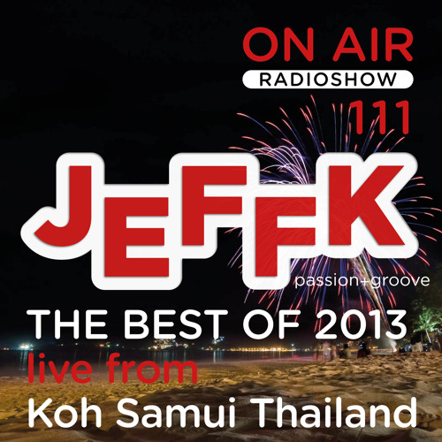 JEFFK - On Air Episode 111 (THE BEST OF 2013 - Live From Koh Samui Thailand)