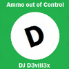 Ammo Out Of Control(DJ D3vill3x)