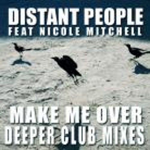 """Distant People Feat. Nicole Mitchell """"Make Me Over"""" (Monodeluxe Soulflash Remix)"""