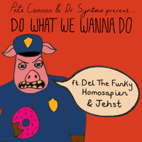 Pete Cannon & Dr Syntax - Do What We Wanna Do (Ft. Jehst & Del the Funky Homosapien)