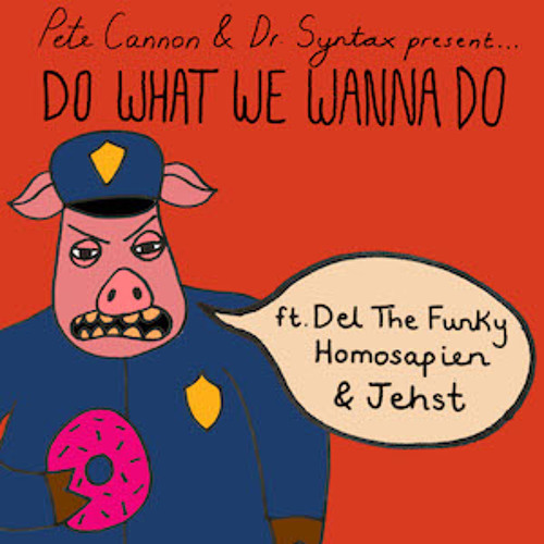 Do What We Wanna Do (ft. Del The Funky Homosapien & Jehst)