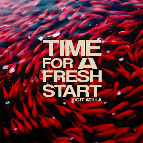 Yigit Atilla - Time For A Fresh Start