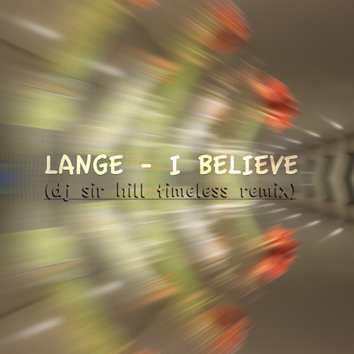I Believe (ft. Lange) (DJ Sir Hill Timeless rmx)