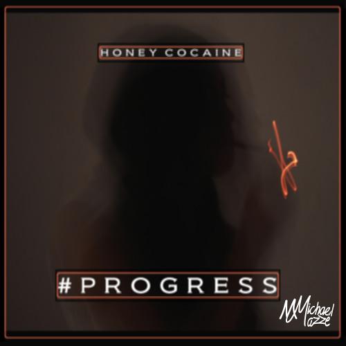 Honey Cocaine - Progress Ft. Michael Mazzé (Prod. RL BoWes)