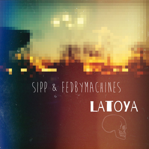 Sipp & Fedbymachines - Latoya