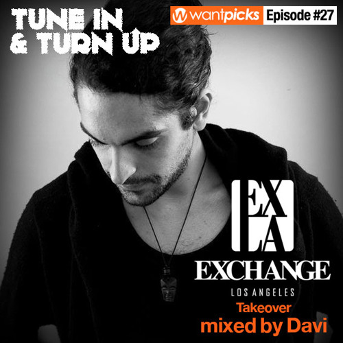 Wantpicks Episode  27 - Exchange LA Takeover mixed by Davi