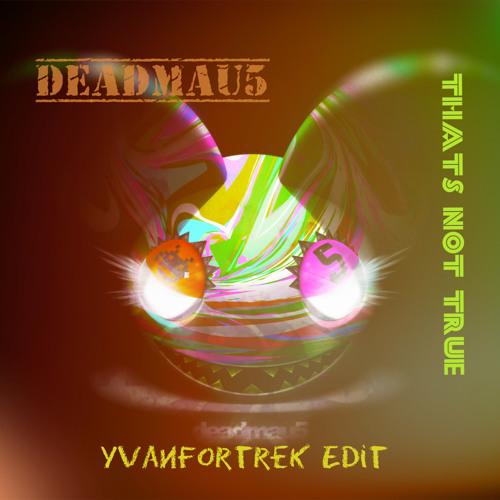 deadmau5 - ThatsNotTrue ( YvanFortrek Edit electro mix)