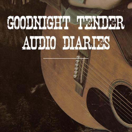 Goodnight Tender - Audio Diaries