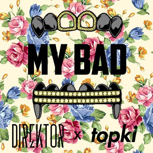 "Direktor x Topki - My Bad [CLICK ""BUY"" FOR FREE DOWNLOAD!]"