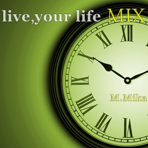 M.Mika - Live, Your Life Mix