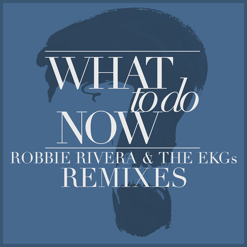 What To Do Now (Robbie Rivera & Lahox Mix) by Robbie Rivera & The EKG's