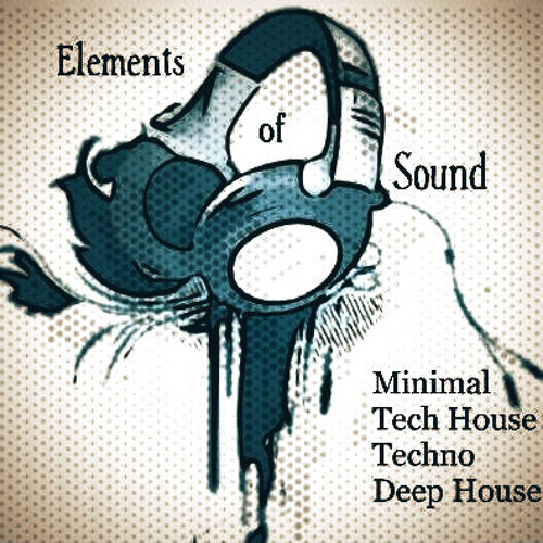 Elements of Sound [Minimal, Tech House, Techno & Deep House]